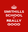 SMITHILLS SCHOOL IS REALLY GOOD - Personalised Poster A4 size