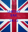 SMITHY ERE  2K12  - Personalised Poster A4 size