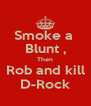 Smoke a  Blunt , Then Rob and kill D-Rock - Personalised Poster A4 size