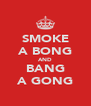 SMOKE A BONG AND BANG A GONG - Personalised Poster A4 size