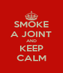 SMOKE A JOINT AND KEEP CALM - Personalised Poster A4 size