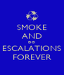 SMOKE AND DO ESCALATIONS FOREVER - Personalised Poster A4 size