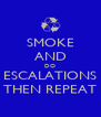 SMOKE AND DO ESCALATIONS THEN REPEAT - Personalised Poster A4 size