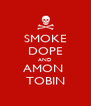 SMOKE DOPE AND AMON  TOBIN - Personalised Poster A4 size