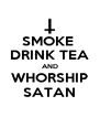 SMOKE  DRINK TEA AND WHORSHIP SATAN - Personalised Poster A4 size