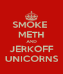SMOKE  METH AND JERKOFF UNICORNS - Personalised Poster A4 size
