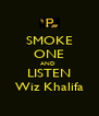 SMOKE ONE AND  LISTEN Wiz Khalifa - Personalised Poster A4 size