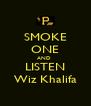 SMOKE ONE AND  LISTEN Wiz Khalifa - Personalised Poster A4 size