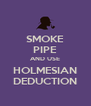 SMOKE PIPE AND USE HOLMESIAN DEDUCTION - Personalised Poster A4 size