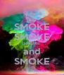 SMOKE SMOKE SMOKE and SMOKE - Personalised Poster A4 size