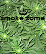 smoke some     - Personalised Poster A4 size