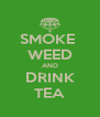 SMOKE  WEED AND DRINK TEA - Personalised Poster A4 size