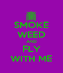 SMOKE WEED AND FLY WITH ME - Personalised Poster A4 size