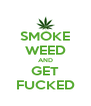 SMOKE WEED AND GET FUCKED - Personalised Poster A4 size