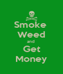 Smoke  Weed and  Get Money - Personalised Poster A4 size