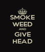 SMOKE WEED AND GIVE HEAD - Personalised Poster A4 size