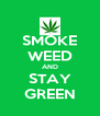 SMOKE WEED AND STAY GREEN - Personalised Poster A4 size