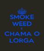SMOKE WEED E CHAMA O LORGA - Personalised Poster A4 size