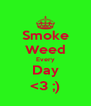 Smoke Weed Every Day <3 ;) - Personalised Poster A4 size