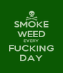 SMOKE WEED EVERY FUCKING DAY - Personalised Poster A4 size