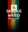 SMOKE WEED EVERYDAY   - Personalised Poster A4 size