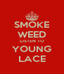 SMOKE WEED LISTEN TO YOUNG LACE - Personalised Poster A4 size