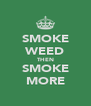 SMOKE WEED THEN SMOKE MORE - Personalised Poster A4 size