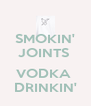 SMOKIN' JOINTS   VODKA  DRINKIN' - Personalised Poster A4 size