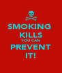 SMOKING  KILLS YOU CAN PREVENT IT! - Personalised Poster A4 size