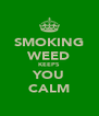 SMOKING WEED KEEPS YOU CALM - Personalised Poster A4 size