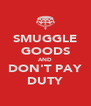 SMUGGLE GOODS AND DON'T PAY DUTY - Personalised Poster A4 size