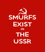 SMURFS EXIST IN THE USSR - Personalised Poster A4 size
