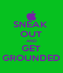 SNEAK  OUT AND GET GROUNDED - Personalised Poster A4 size