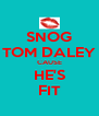 SNOG TOM DALEY CAUSE HE'S FIT - Personalised Poster A4 size