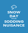 SNOW DAY IT'S A SODDING NUISANCE - Personalised Poster A4 size