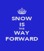 SNOW IS THE WAY FORWARD - Personalised Poster A4 size