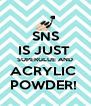 SNS IS JUST  SUPERGLUE AND ACRYLIC  POWDER!  - Personalised Poster A4 size