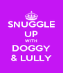 SNUGGLE UP WITH DOGGY & LULLY - Personalised Poster A4 size