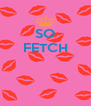 SO FETCH    - Personalised Poster A4 size