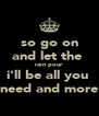 so go on and let the  rain pour i'll be all you  need and more - Personalised Poster A4 size