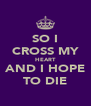SO I CROSS MY HEART AND I HOPE TO DIE - Personalised Poster A4 size