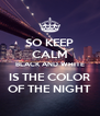 SO KEEP CALM BLACK AND WHITE IS THE COLOR OF THE NIGHT - Personalised Poster A4 size