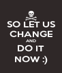SO LET US CHANGE AND DO IT NOW :) - Personalised Poster A4 size