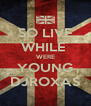 SO LIVE WHILE  WERE YOUNG DJROXAS - Personalised Poster A4 size