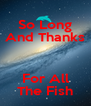 So Long And Thanks  For All The Fish - Personalised Poster A4 size
