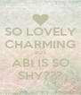 SO LOVELY CHARMING BUT ABI IS SO SHY??? - Personalised Poster A4 size