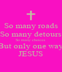 So many roads So many detours So many choices But only one way JESUS - Personalised Poster A4 size
