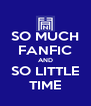 SO MUCH FANFIC AND SO LITTLE TIME - Personalised Poster A4 size