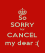 So SORRY for CANCEL my dear :( - Personalised Poster A4 size