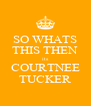 SO WHATS THIS THEN its COURTNEE TUCKER - Personalised Poster A4 size